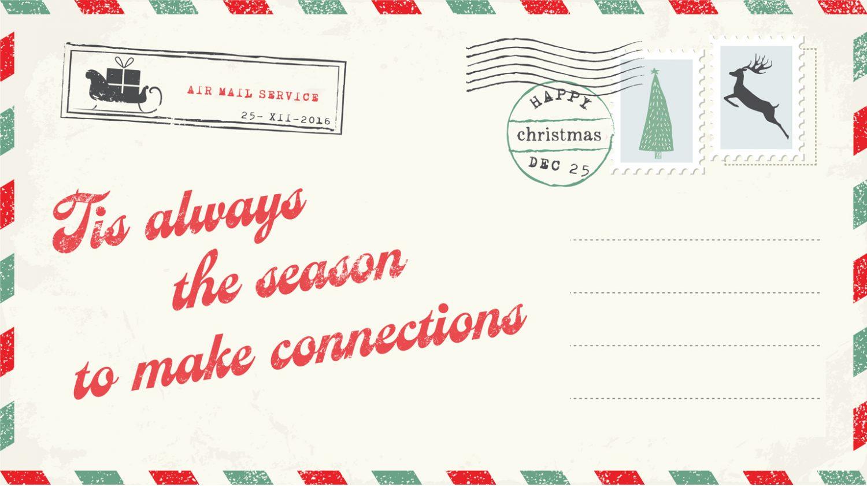 Tis ALWAYS the season to make connections…